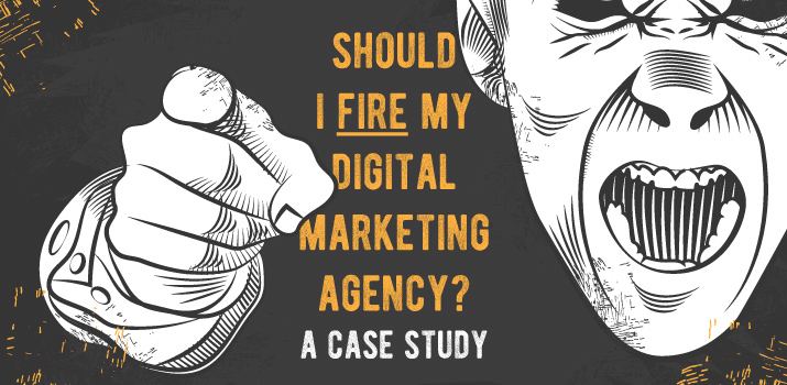 Should I Fire My Digital Marketing Agency? A Case Study