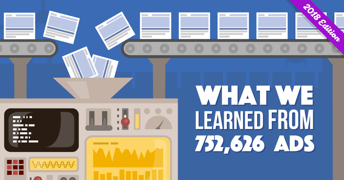We Analyzed 752,626 Facebook Ads, and Here's What We Learned (2018 Update)