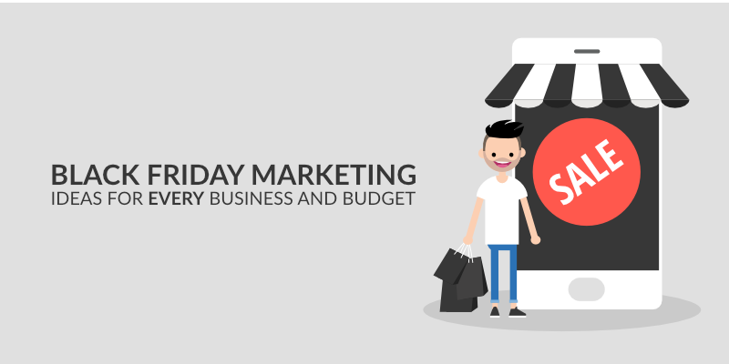 Black Friday Marketing Ideas for Every Business and Budget