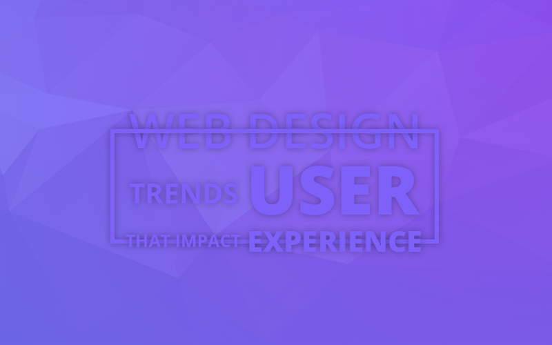 Follow Top Eight Web Design Trends to Leave Deep Impacts on