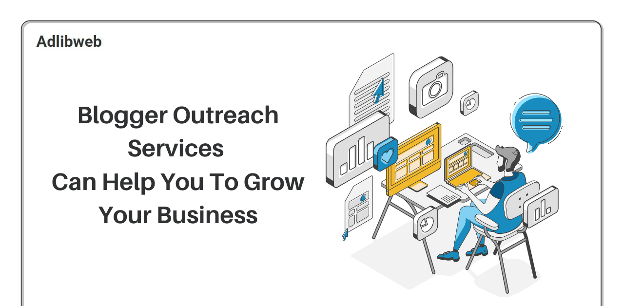 Blogger Outreach Services Can Help You To Grow Your Business