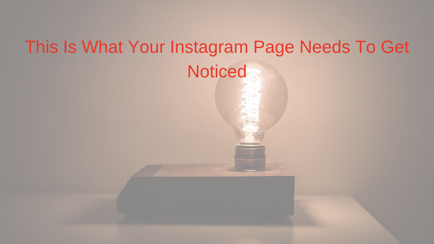 This Is What Your Instagram Page Needs To Get Noticed