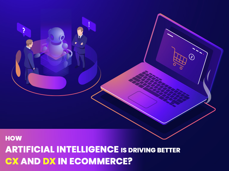 How Artificial Intelligence is Driving Better CX and DX in eCommerce?