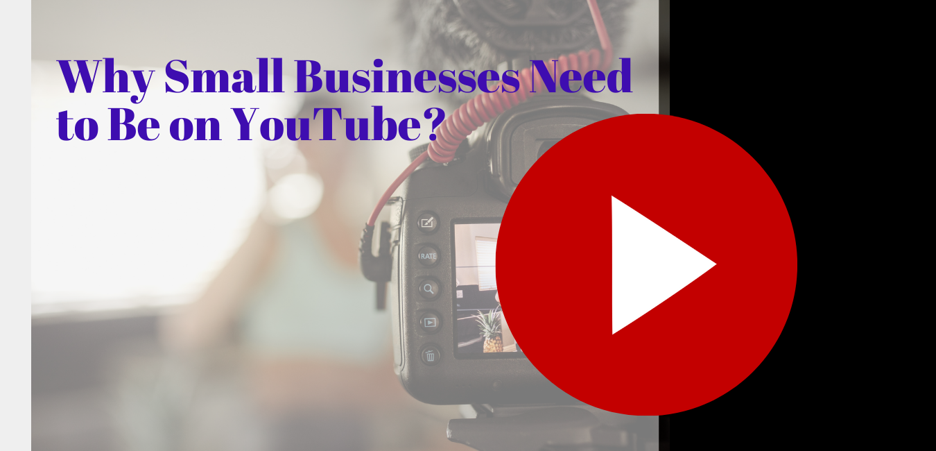 Why Small Businesses Need to Be on YouTube
