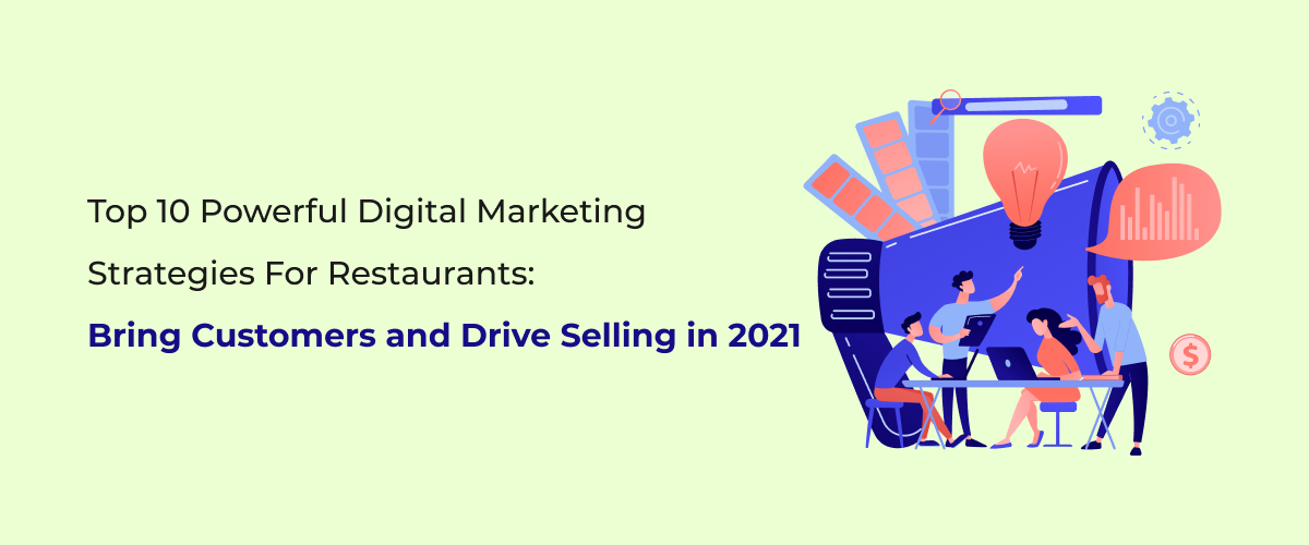 Top 10 Powerful Digital Marketing Strategies for Restaurants: Bring Customers and Drive Selling in 2021