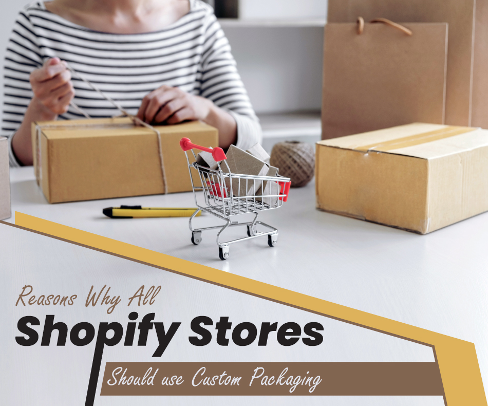 Reasons Why All Shopify Stores Should Use Custom Packaging