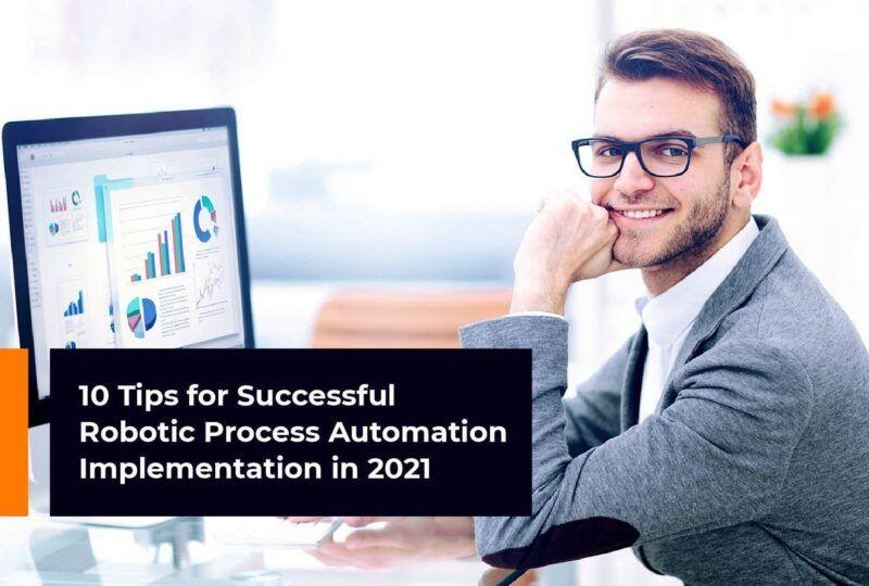 Tips for a Successful Implementation of Robotic Process Automation in 2021